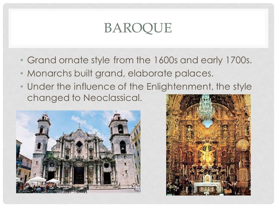 BAROQUE Grand ornate style from the 1600s and early 1700s.