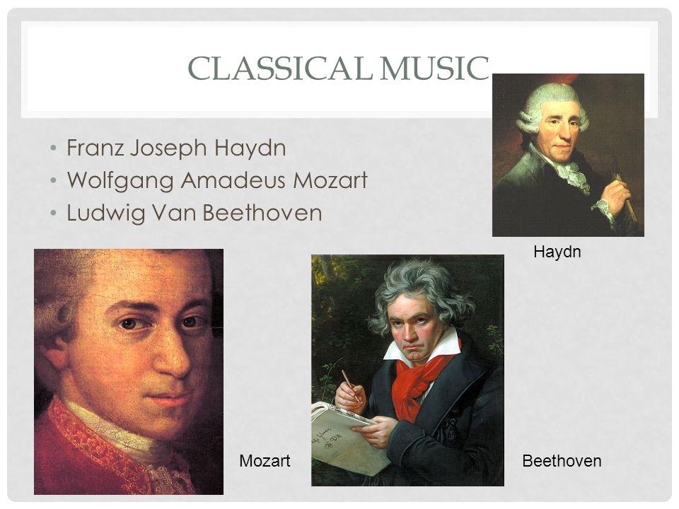 CLASSICAL MUSIC Franz Joseph Haydn Wolfgang Amadeus Mozart Ludwig Van Beethoven Haydn MozartBeethoven