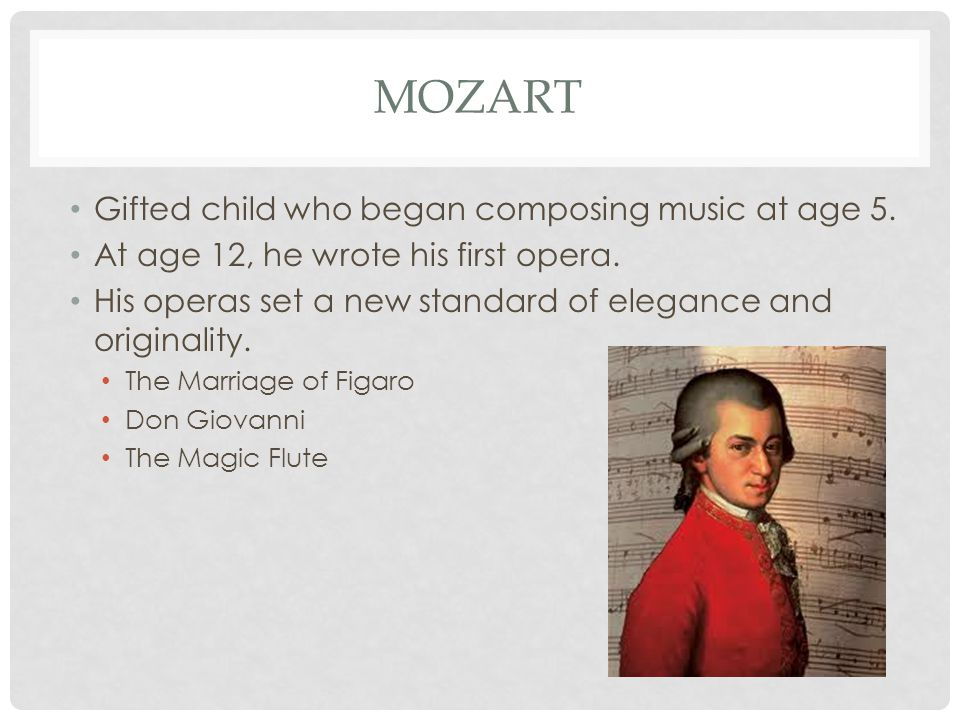MOZART Gifted child who began composing music at age 5.