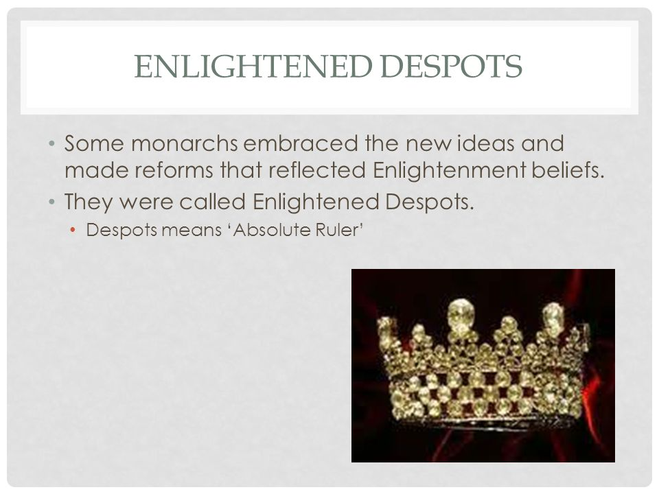 Some monarchs embraced the new ideas and made reforms that reflected Enlightenment beliefs.