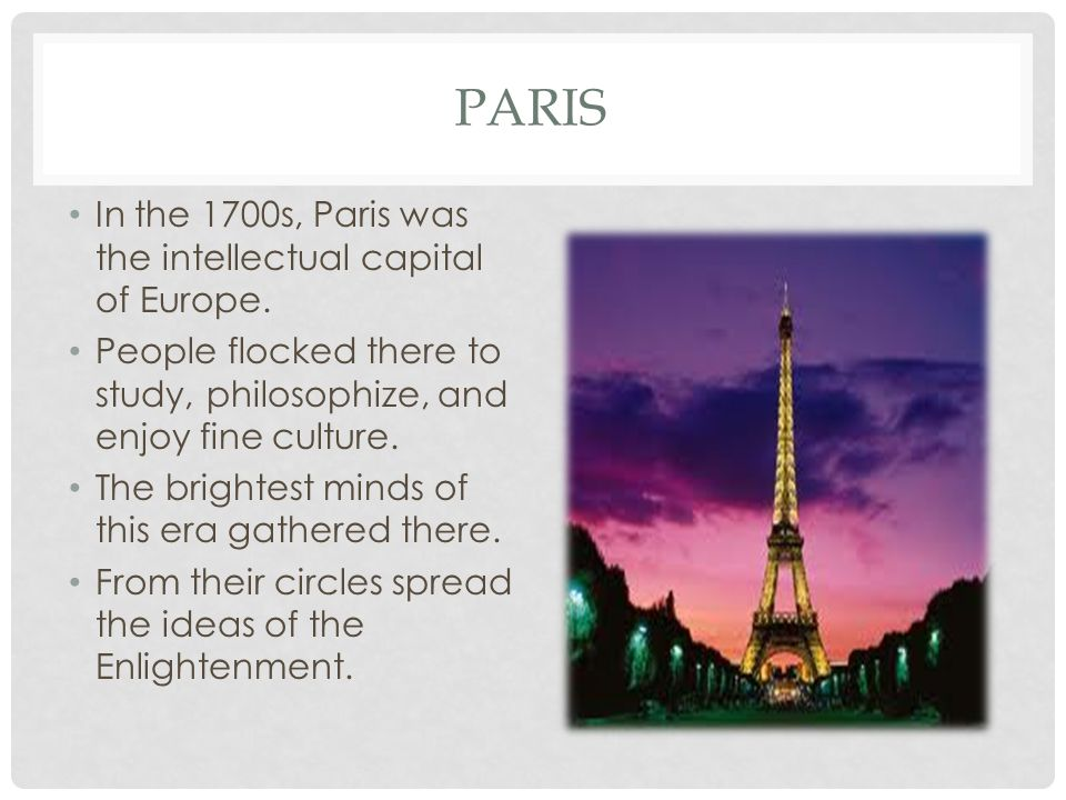 PARIS In the 1700s, Paris was the intellectual capital of Europe.