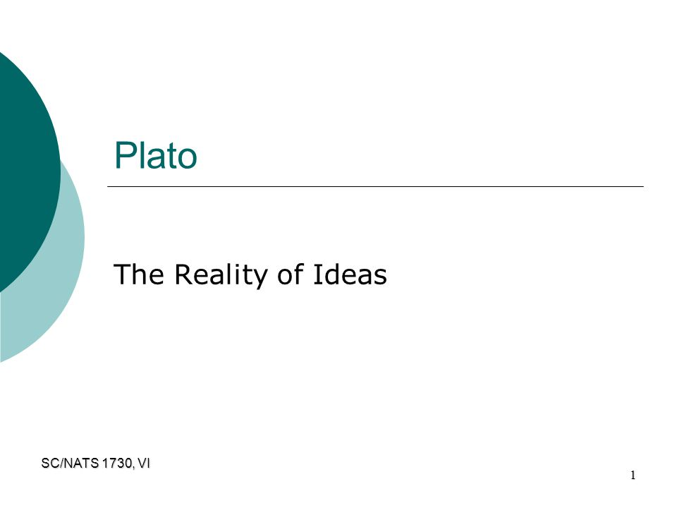 SC/NATS 1730, VI 1 Plato The Reality of Ideas