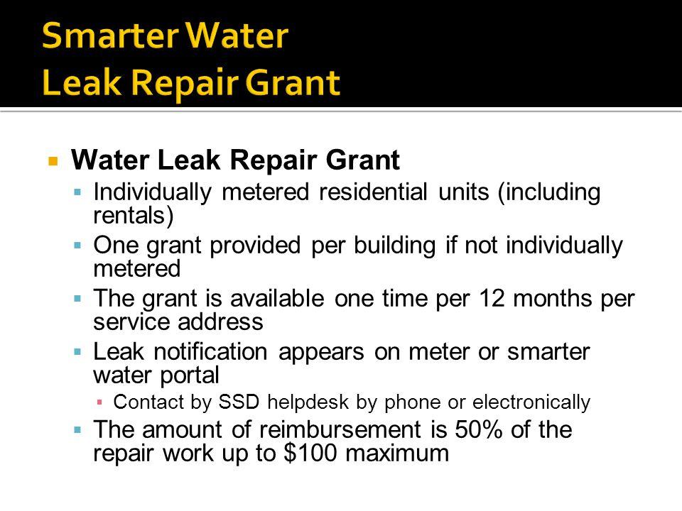  Water Leak Repair Grant  Individually metered residential units (including rentals)  One grant provided per building if not individually metered 