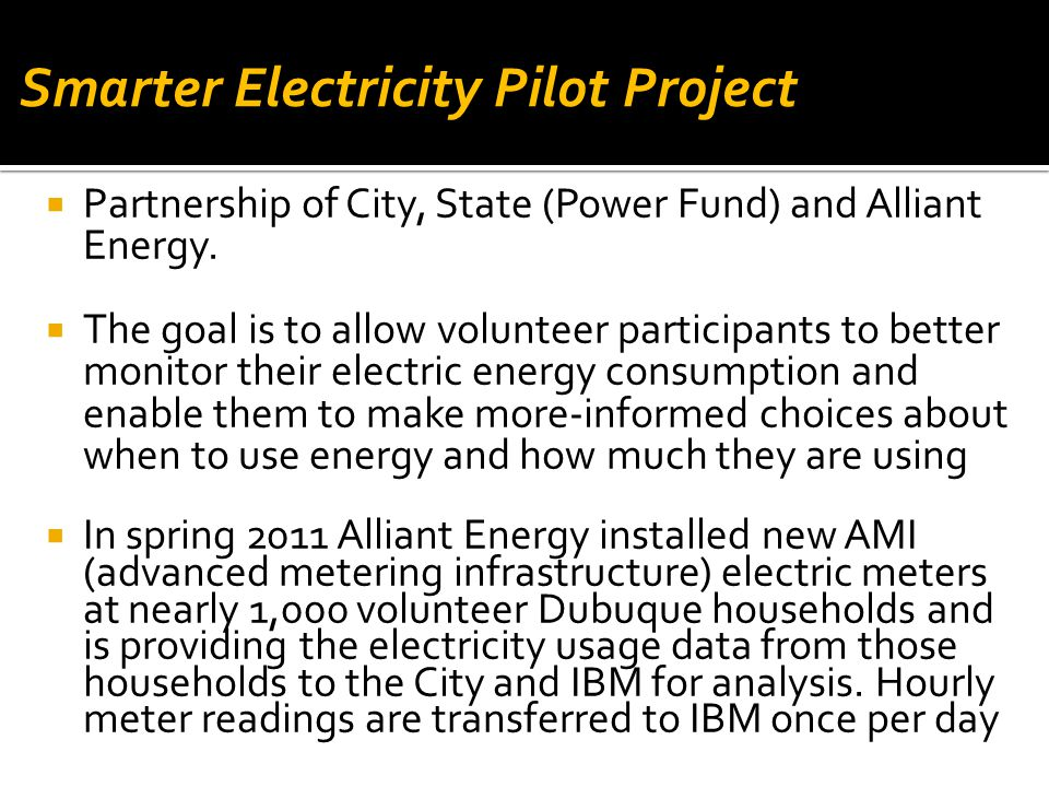  Partnership of City, State (Power Fund) and Alliant Energy.  The goal is to allow volunteer participants to better monitor their electric energy co
