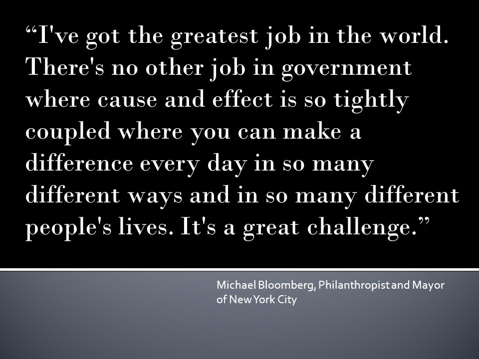 """""""I've got the greatest job in the world. There's no other job in government where cause and effect is so tightly coupled where you can make a differen"""
