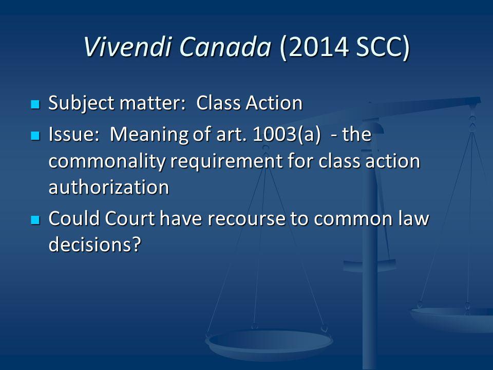 Vivendi Canada (2014 SCC) Subject matter: Class Action Subject matter: Class Action Issue: Meaning of art.