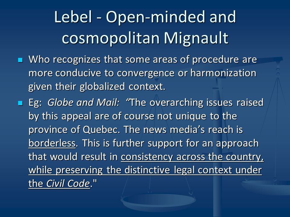 Lebel - Open-minded and cosmopolitan Mignault Who recognizes that some areas of procedure are more conducive to convergence or harmonization given their globalized context.