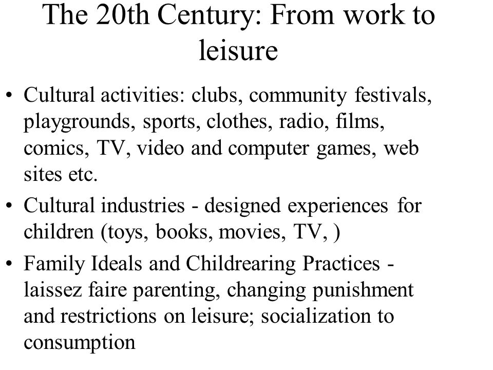 The 20th Century: From work to leisure Cultural activities: clubs, community festivals, playgrounds, sports, clothes, radio, films, comics, TV, video and computer games, web sites etc.
