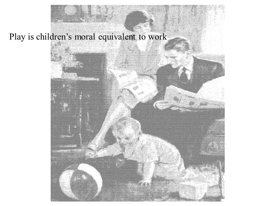 Play is children's moral equivalent to work