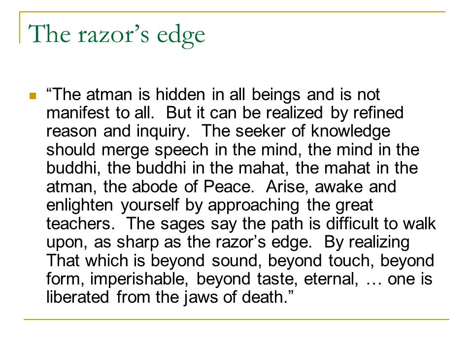 "The razor's edge ""The atman is hidden in all beings and is not manifest to all. But it can be realized by refined reason and inquiry. The seeker of kn"