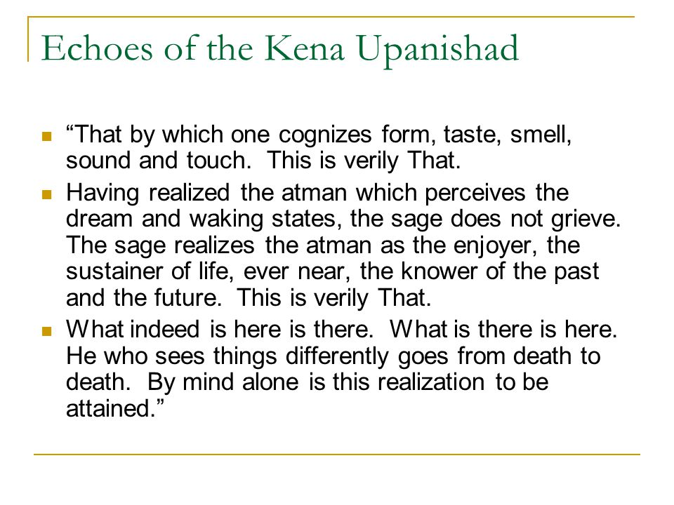 "Echoes of the Kena Upanishad ""That by which one cognizes form, taste, smell, sound and touch. This is verily That. Having realized the atman which per"