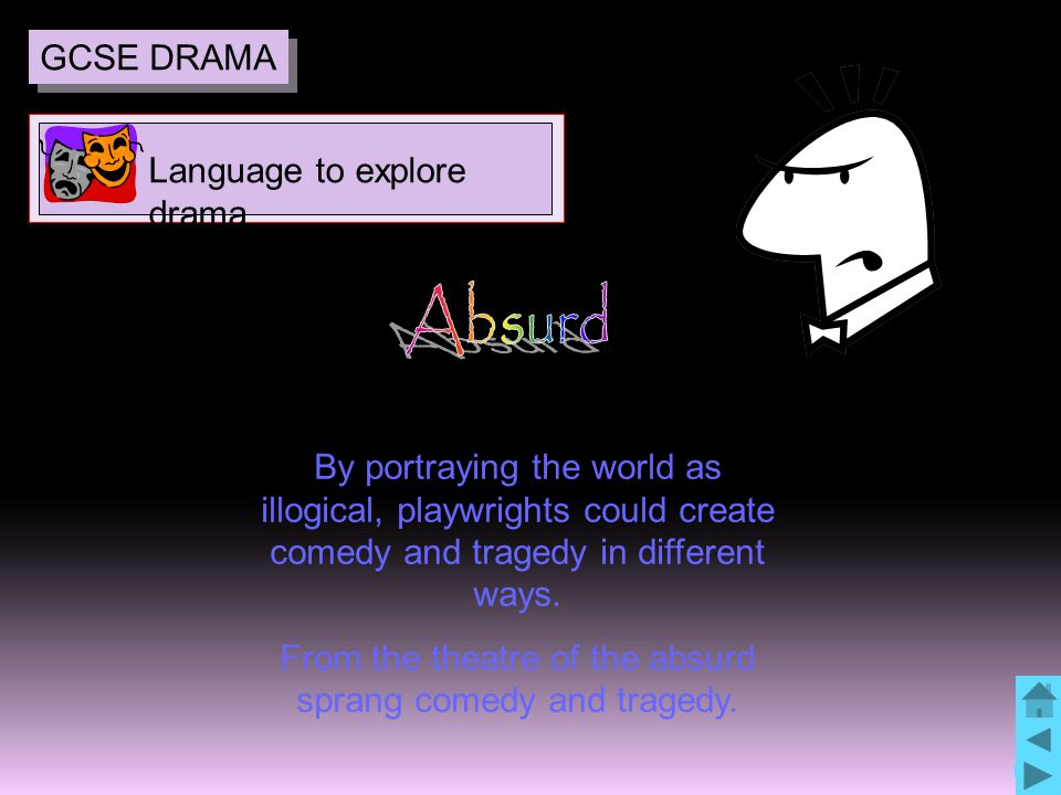 10 By portraying the world as illogical, playwrights could create comedy and tragedy in different ways.