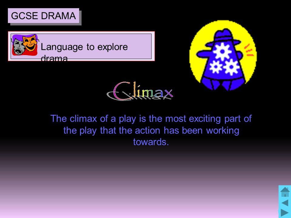 19 The climax of a play is the most exciting part of the play that the action has been working towards.