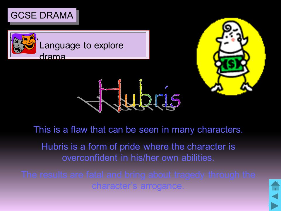 27 This is a flaw that can be seen in many characters. Hubris is a form of pride where the character is overconfident in his/her own abilities. The re