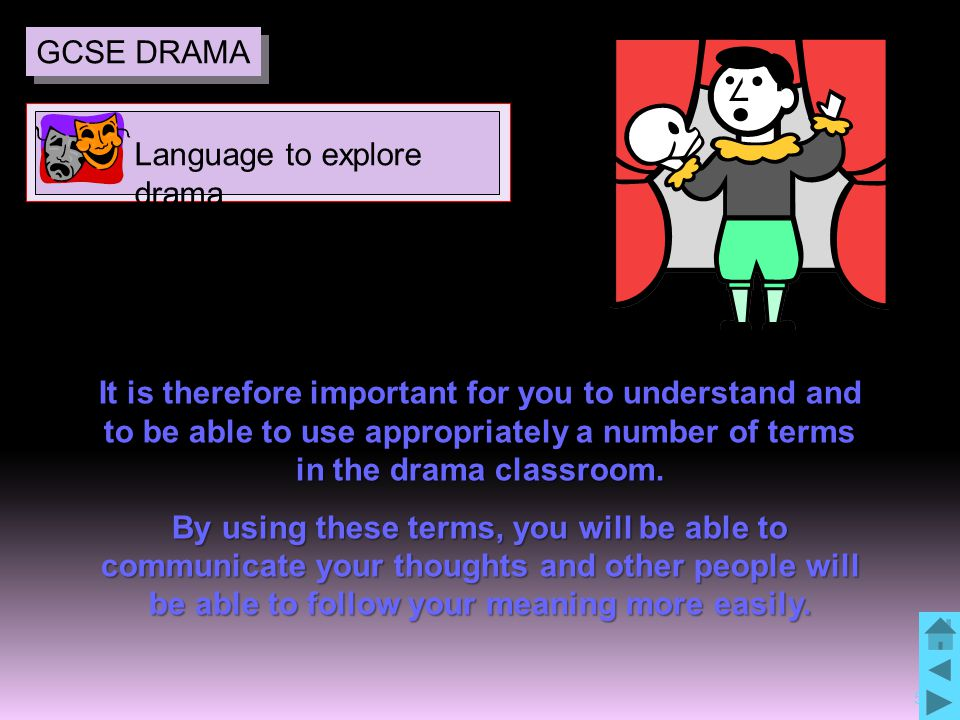 5 It is therefore important for you to understand and to be able to use appropriately a number of terms in the drama classroom.