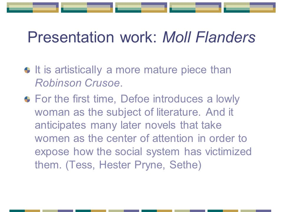 Presentation work: Moll Flanders It is artistically a more mature piece than Robinson Crusoe.