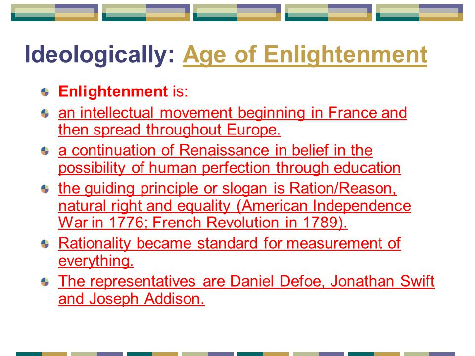 Ideologically: Age of EnlightenmentAge of Enlightenment Enlightenment is: an intellectual movement beginning in France and then spread throughout Europe.
