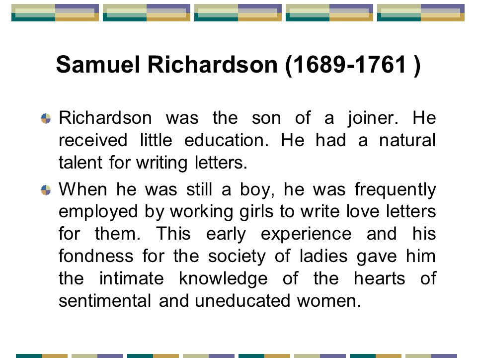 Samuel Richardson (1689-1761 ) Richardson was the son of a joiner.