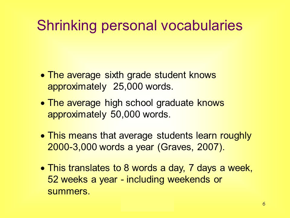 Susan Ebbers 20056  The average sixth grade student knows approximately 25,000 words.