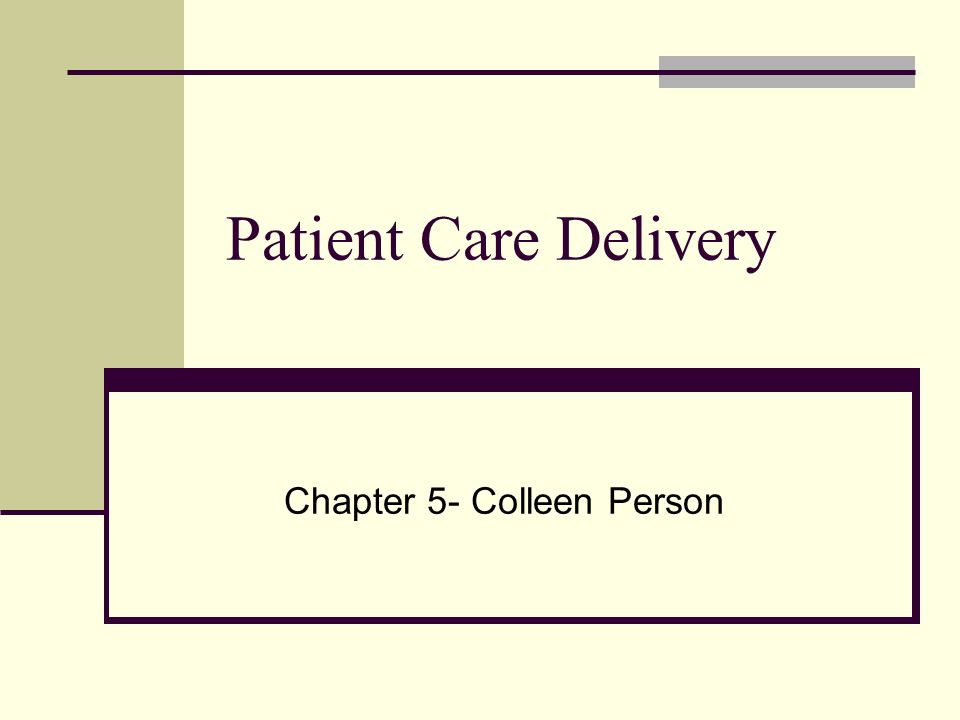 Patient Care Delivery Chapter 5- Colleen Person