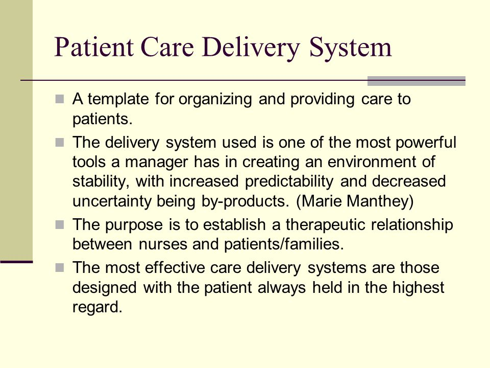 Patient Care Delivery System A template for organizing and providing care to patients.
