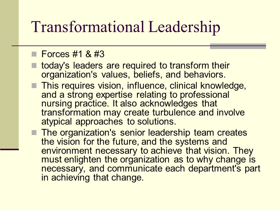 Transformational Leadership Forces #1 & #3 today s leaders are required to transform their organization s values, beliefs, and behaviors.