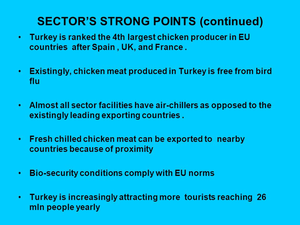 SECTOR'S STRONG POINTS (continued) Turkey is ranked the 4th largest chicken producer in EU countries after Spain, UK, and France. Existingly, chicken