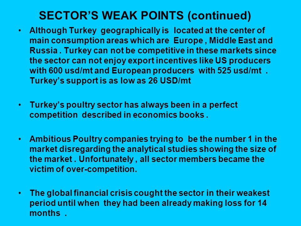 SECTOR'S WEAK POINTS (continued) Although Turkey geographically is located at the center of main consumption areas which are Europe, Middle East and Russia.