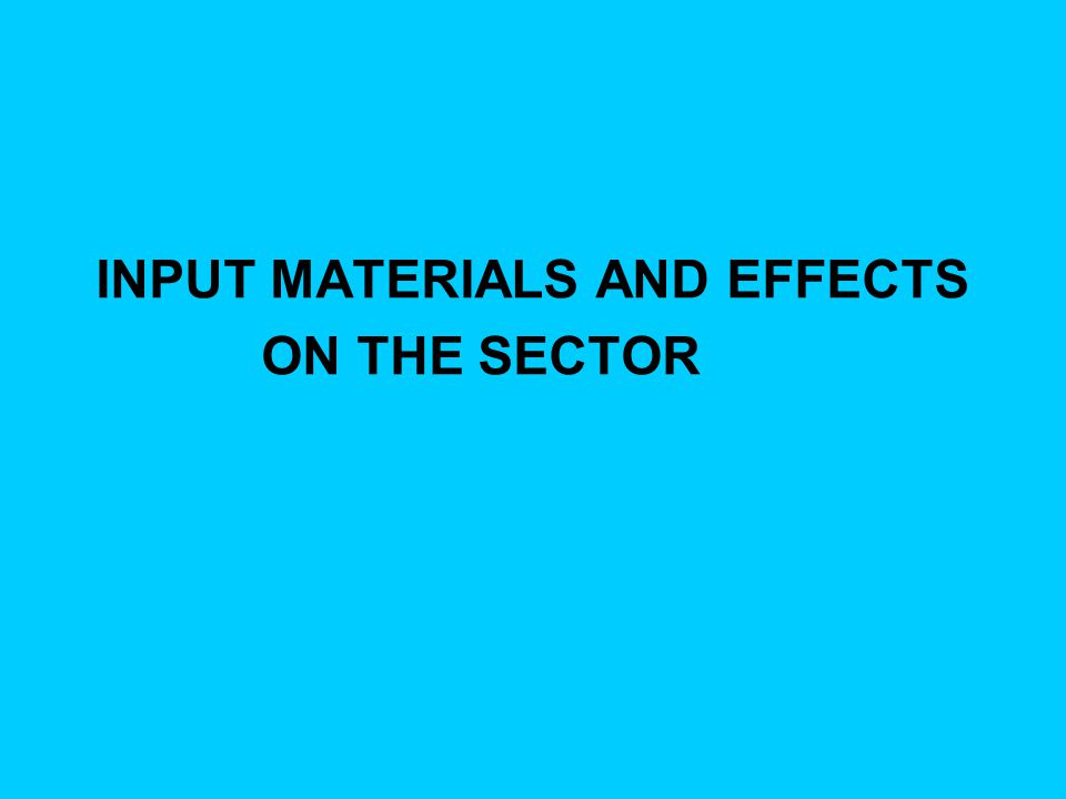INPUT MATERIALS AND EFFECTS ON THE SECTOR