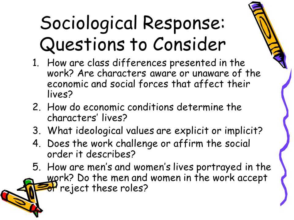 Sociological Response: Questions to Consider 1.How are class differences presented in the work? Are characters aware or unaware of the economic and so