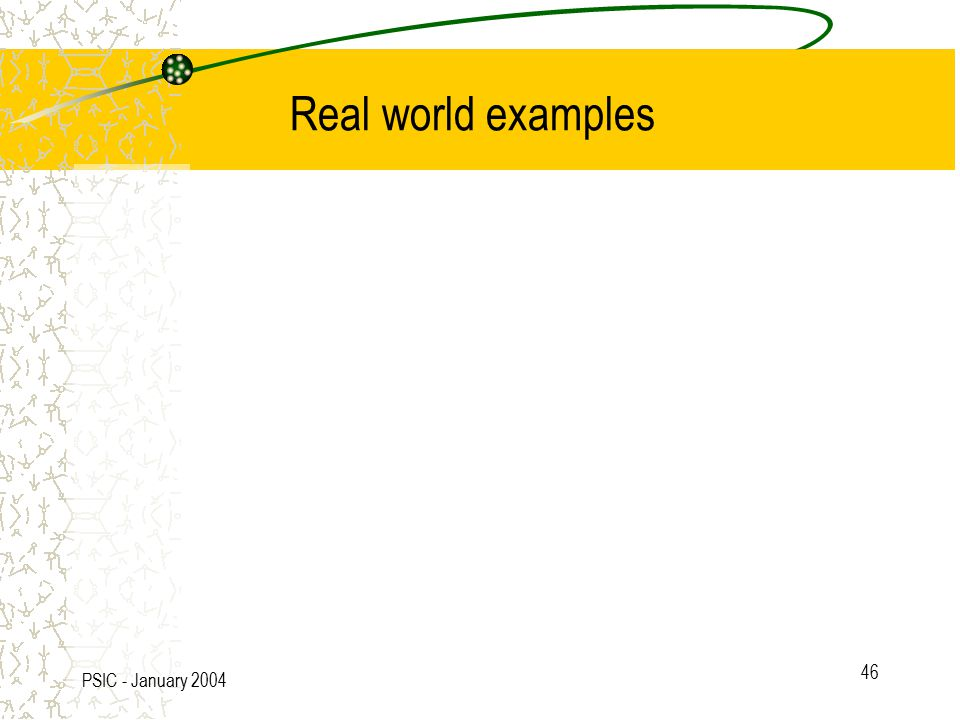 PSIC - January 2004 46 Real world examples