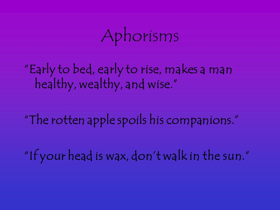 Aphorisms Ben Franklin was known for his aphorisms Aphorism—is a short concise statement expressing a wise or clever observation or general truth --ma