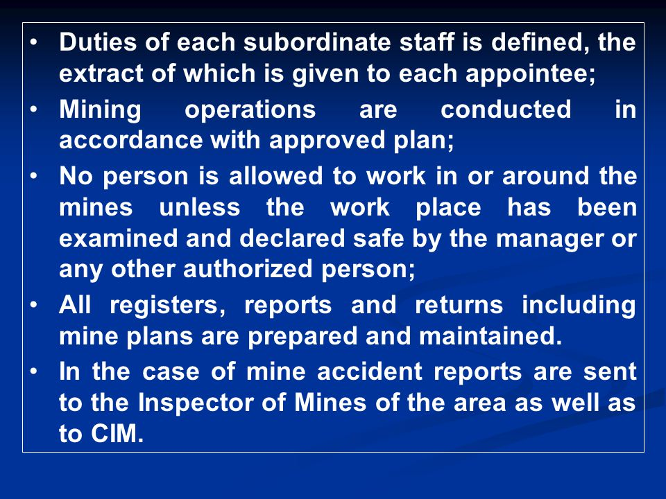 Duties of each subordinate staff is defined, the extract of which is given to each appointee; Mining operations are conducted in accordance with appro