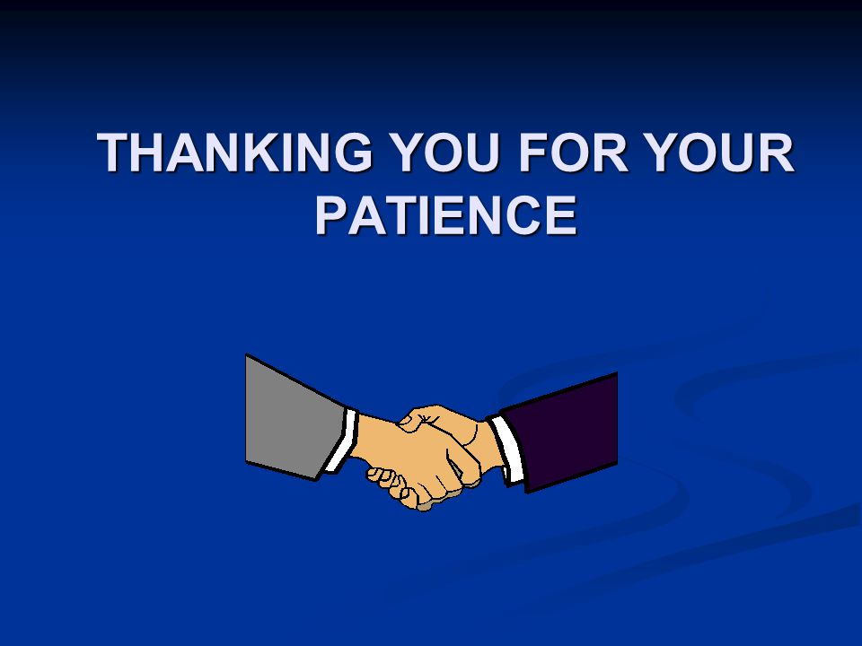THANKING YOU FOR YOUR PATIENCE