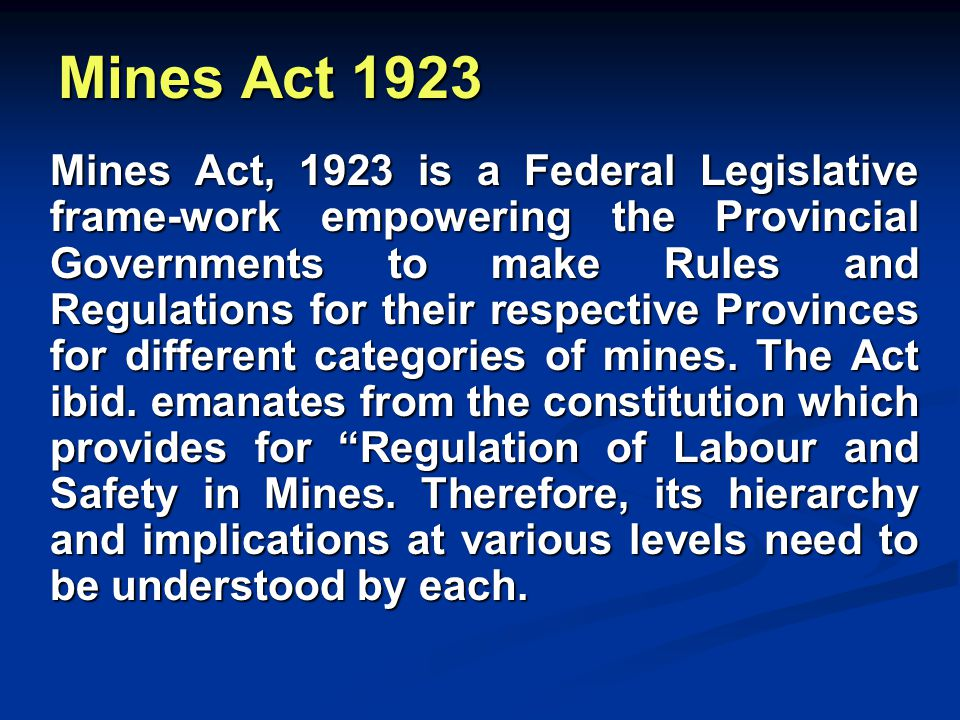 Mines Act is a law relating to Safety of Mines and Safety Health and Welfare of Mine Workers.