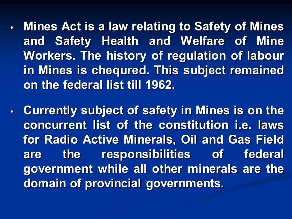 Objectives Regulation of working of mines;Regulation of working of mines; Safe working environments in mines;Safe working environments in mines; Identification of mines hazards and their control;Identification of mines hazards and their control; Definition Agent means: A Person: Who is representative of the owner; Who is superior to Manager.