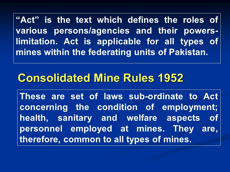 """""""Act"""" is the text which defines the roles of various persons/agencies and their powers- limitation. Act is applicable for all types of mines within th"""