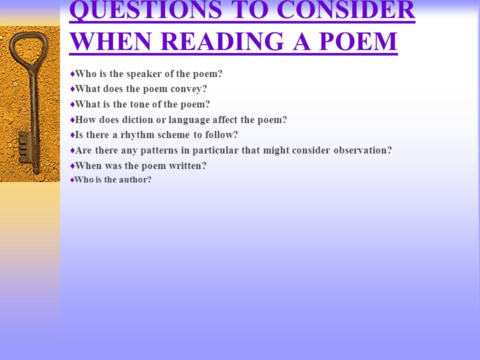 QUESTIONS TO CONSIDER WHEN READING A POEM  Who is the speaker of the poem.
