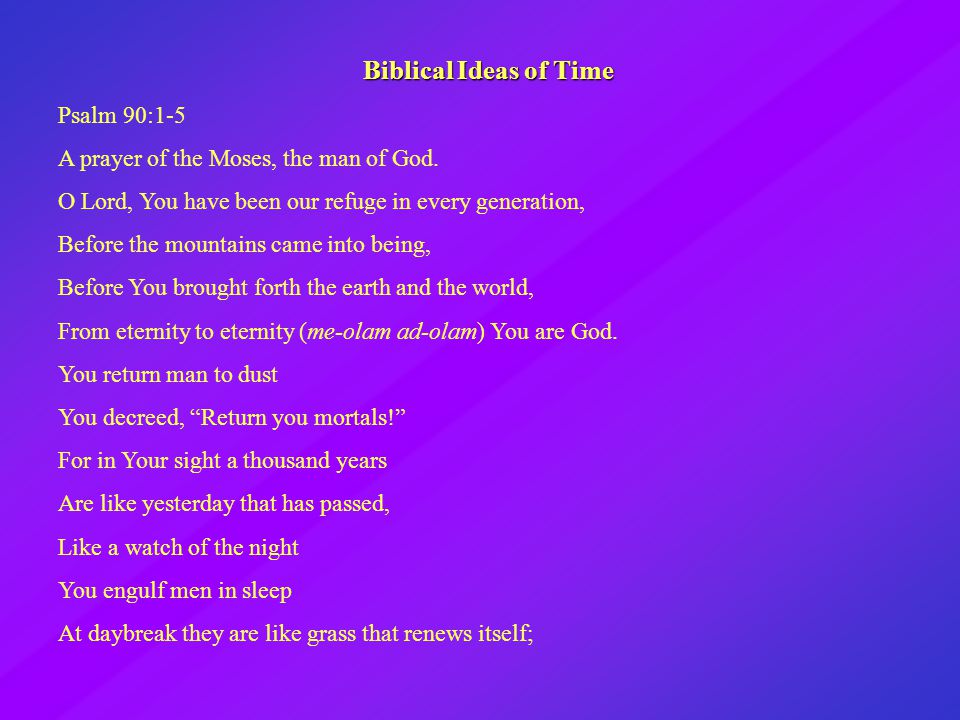 Biblical Ideas of Time Psalm 90:1-5 A prayer of the Moses, the man of God.