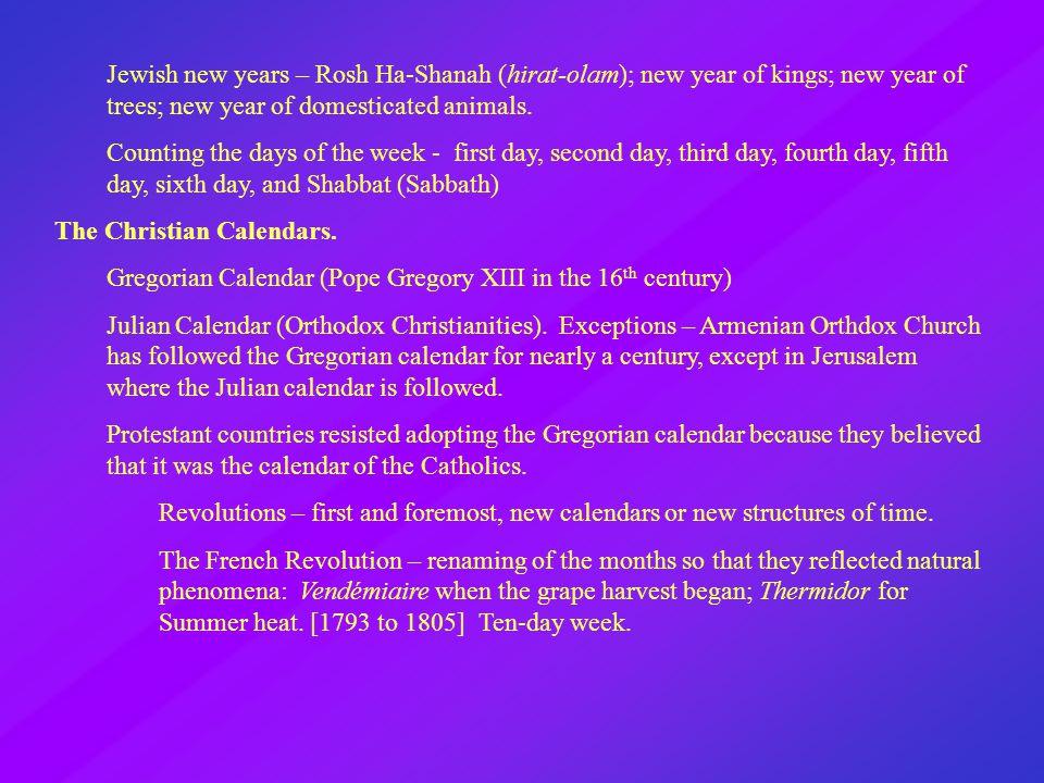 Jewish new years – Rosh Ha-Shanah (hirat-olam); new year of kings; new year of trees; new year of domesticated animals.
