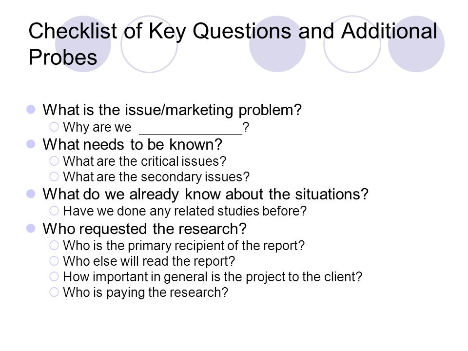 Checklist of Key Questions and Additional Probes What decisions will be made from the research.