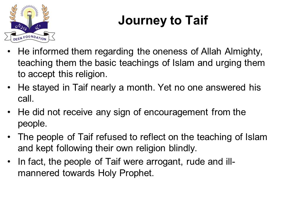 Journey to Taif He remarked: – I believe the children of these people will turn to Islam.