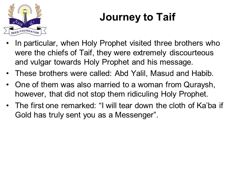 Journey to Taif The second one shouted: Didn't God find anyone else other than you as His Messenger .