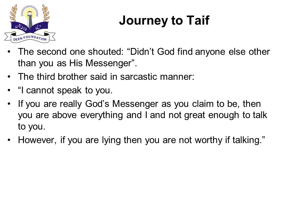 Journey to Taif The whole Taif rejected Holy Prophet and his preaching.