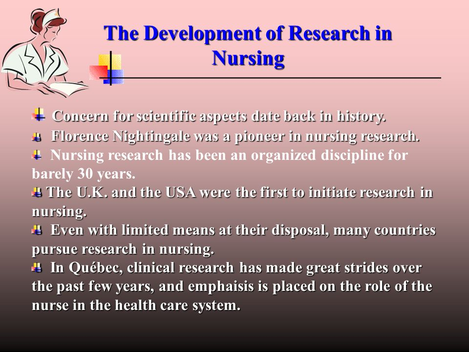 Concern for scientific aspects date back in history. Florence Nightingale was a pioneer in nursing research. Florence Nightingale was a pioneer in nur