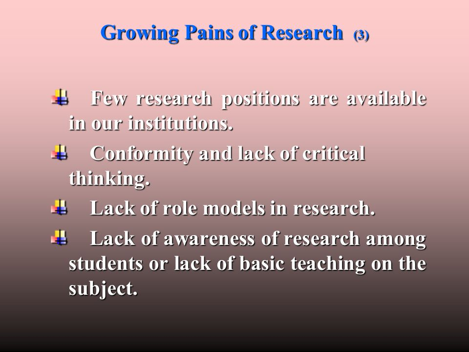 Growing Pains of Research (3) Few research positions are available in our institutions. Few research positions are available in our institutions. Conf