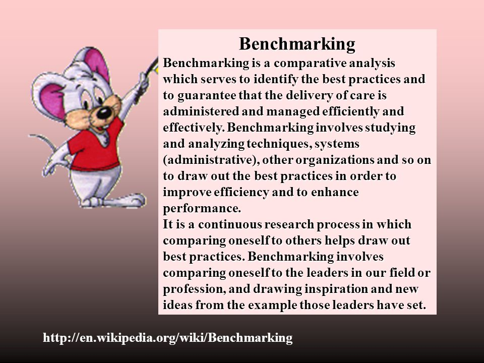 Benchmarking Benchmarking is a comparative analysis which serves to identify the best practices and to guarantee that the delivery of care is administ