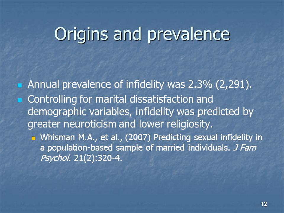 12 Origins and prevalence Annual prevalence of infidelity was 2.3% (2,291).