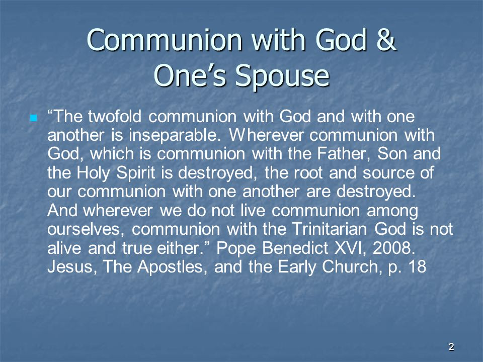 2 Communion with God & One's Spouse The twofold communion with God and with one another is inseparable.