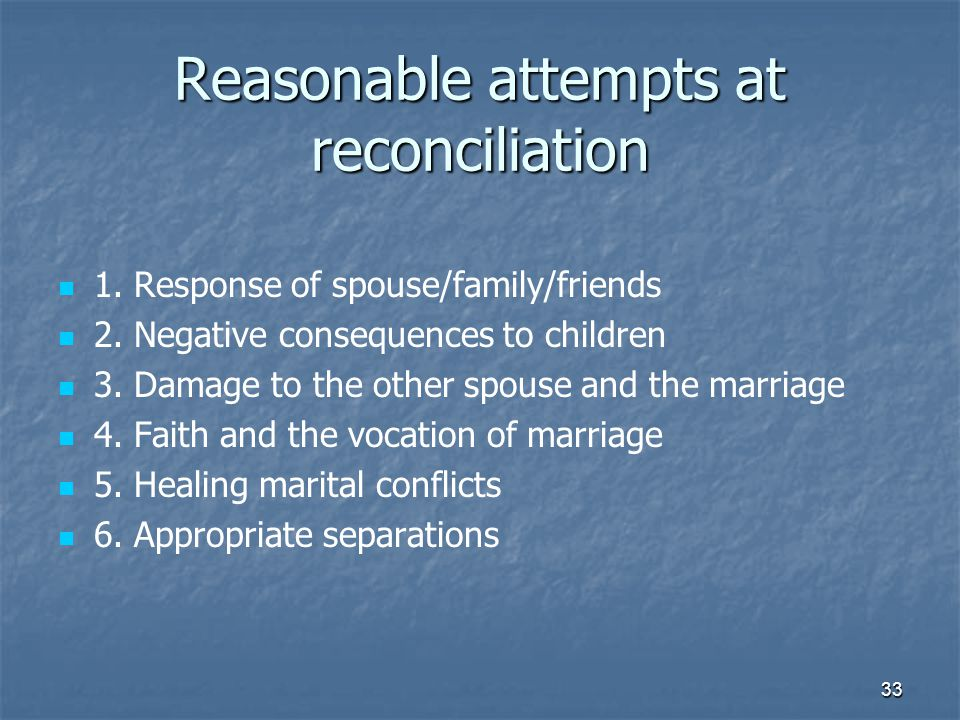 33 Reasonable attempts at reconciliation 1. Response of spouse/family/friends 2.